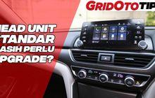Video Baru GridOto Tips, Head Unit Standar Masih Perlu Di-upgrade?