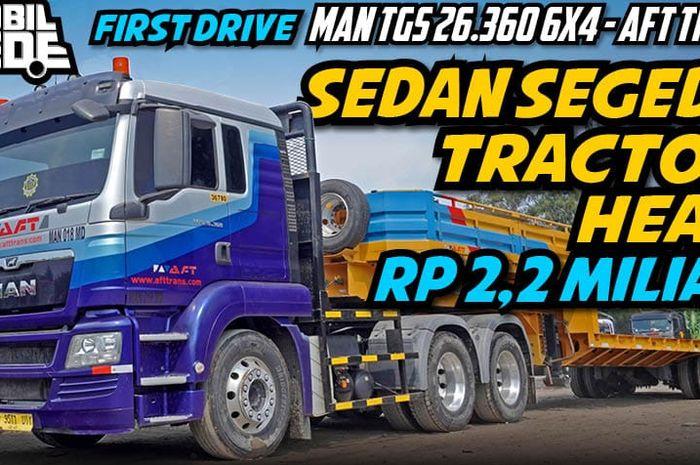 First Drive MAN TGS 26.360 6x4 milik AFT Trans. Truk heavy duty yang biasa digunakan mengangkut sensitif kargo
